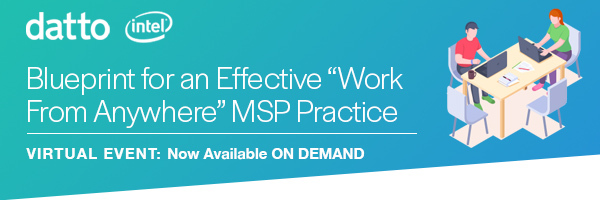 Datto. Intel. Blueprint for an Effective 'Work From Anywhere' MSP Practice. Virtual Event: Now Available ON DEMAND